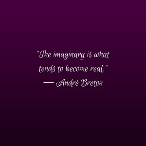 """The imaginary is what tends to become real."" ― André Breton"