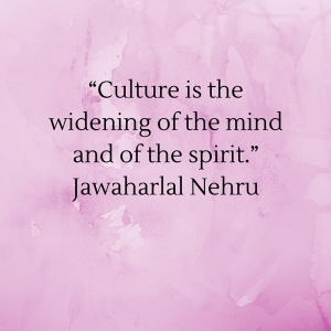 """""""Culture is the widening of the mind and of the spirit."""""""