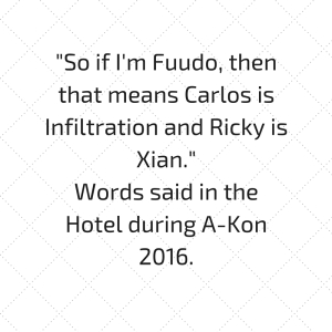 -So if I'm Fuudo, then that means Carlos is Infiltration and Ricky is Xian.-