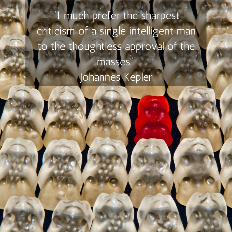 -I much prefer the sharpest criticism of a single intelligent man to the thoughtless approval of the masses.- Johannes Kepler.png