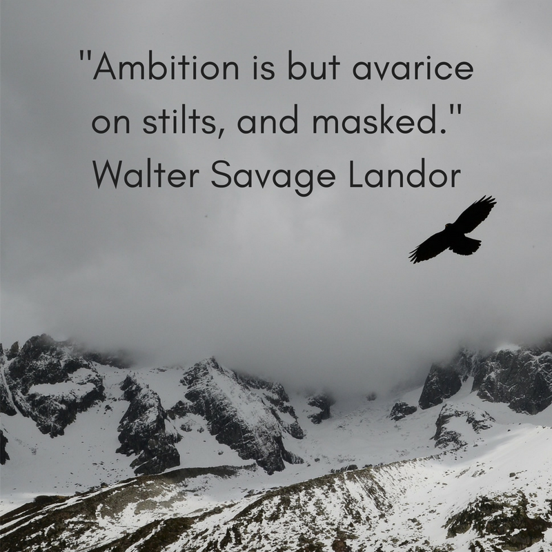 -Ambition is but avarice on stilts, and masked.-Walter Savage Landor.png