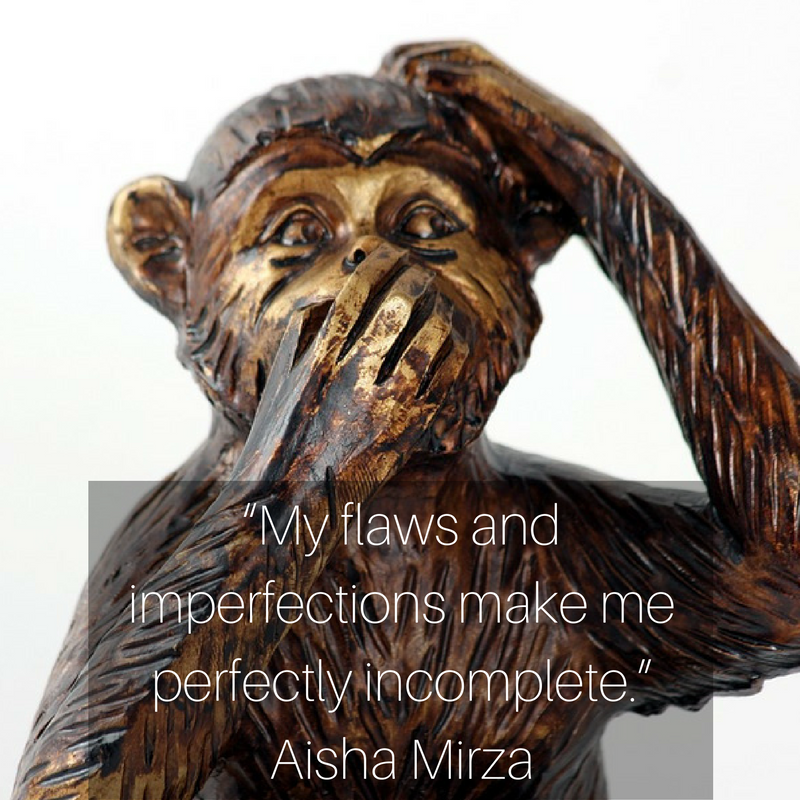 """My flaws and imperfections make me perfectly incomplete."" Aisha Mirza.png"