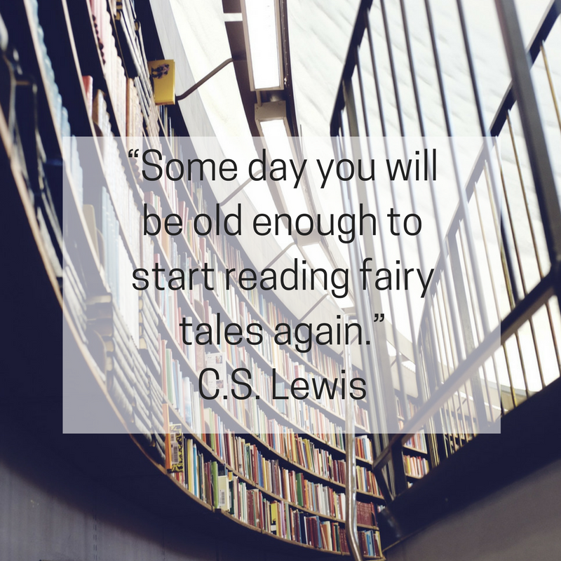 """""""Some day you will be old enough to start reading fairy tales again."""" ― C.S. Lewis.png"""