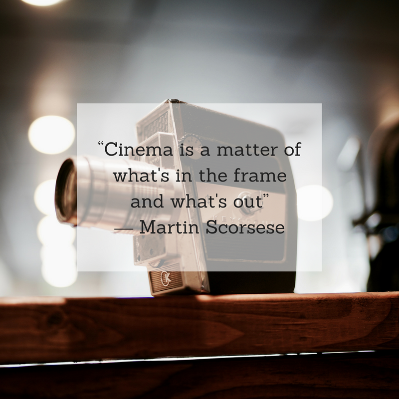 """""""Cinema is a matter of what's in the frame and what's out"""" ― Martin Scorsese.png"""