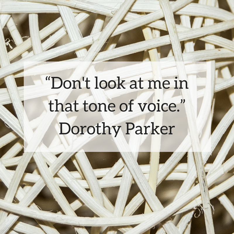 """""""Don't look at me in that tone of voice."""" Dorothy Parker.png"""