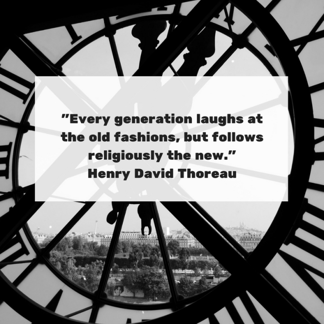 Every generation laughs at the old fashions, but follows religiously the new. Henry David ThoreauRead more at- https-%2F%2Fwww.brainyquote.com%2Fquotes%2Fquotes%2Fh%2Fhenrydavid118152.html-src=t_generation.png