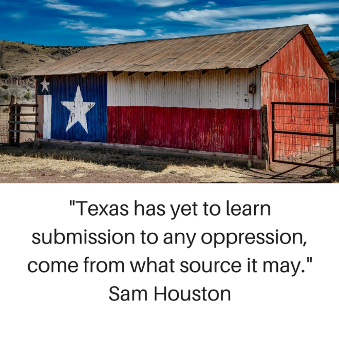 -Texas has yet to learn submission to any oppression, come from what source it may.- Sam Houston.png
