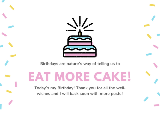 Today's my Birthday! Thank you for all the well-wishes and I will back soon with more posts!.png