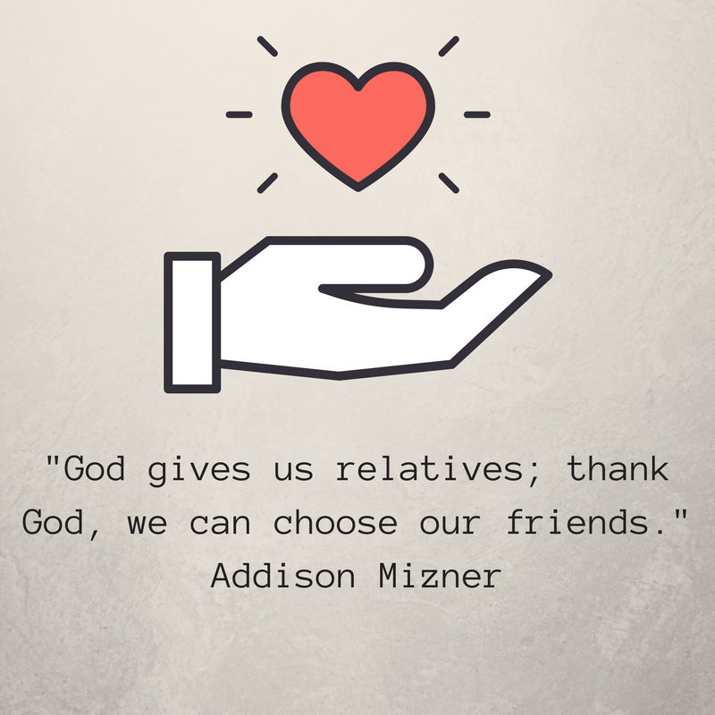God gives us relatives; thank God, we can choose our friends. Addison MiznerRead more at- https-%2F%2Fwww.brainyquote.com%2Fquotes%2Fkeywords%2Ffriends.html.png