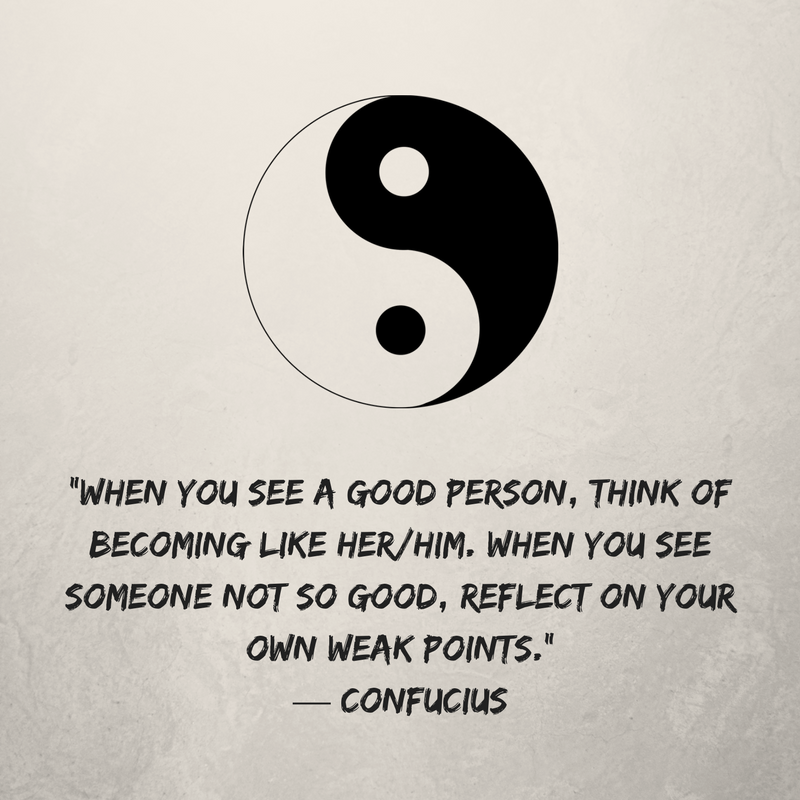 """""""When you see a good person, think of becoming like her%2Fhim. When you see someone not so good, reflect on your own weak points."""" ― Confucius.png"""