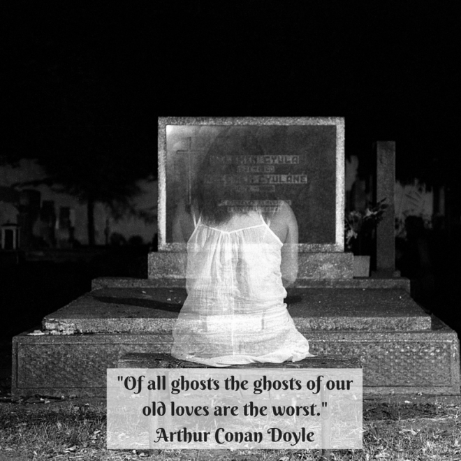 -Of all ghosts the ghosts of our old loves are the worst.-Arthur Conan Doyle.png