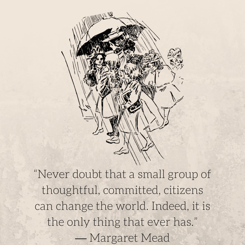 """""""Never doubt that a small group of thoughtful, committed, citizens can change the world. Indeed, it is the only thing that ever has."""" ― Margaret Mead.png"""
