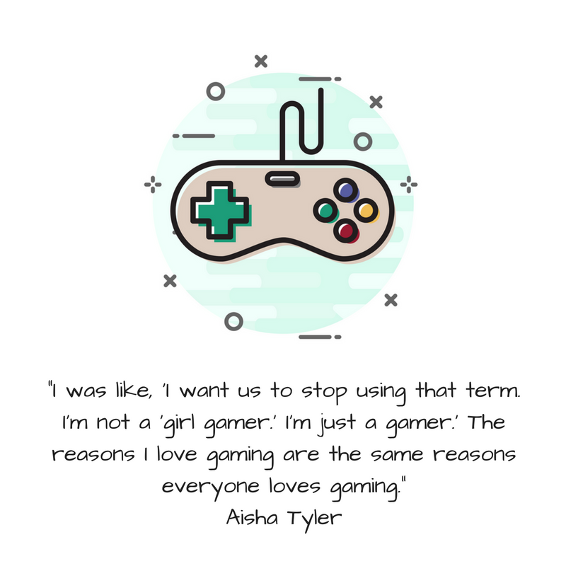 I was like, 'I want us to stop using that term. I'm not a 'girl gamer.' I'm just a gamer.' The reasons I love gaming are the same reasons everyone loves gaming. Aisha TylerRead more at_