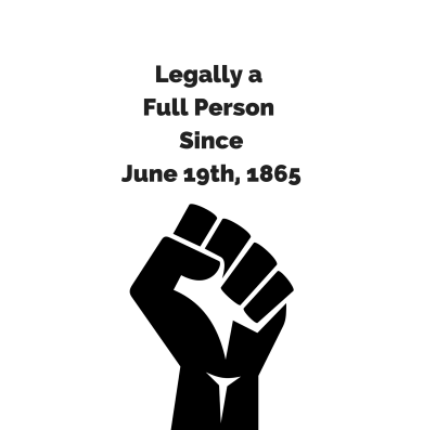 Legally a Full Person SinceJune 19th, 1865.png