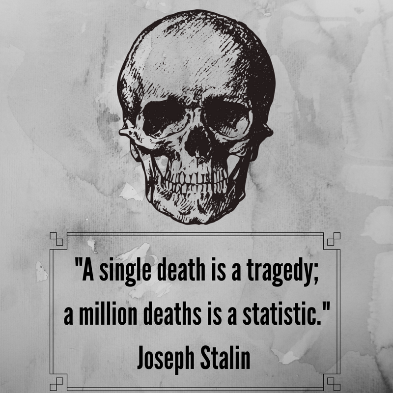 _A single death is a tragedy; a million deaths is a statistic._Joseph Stalin.png