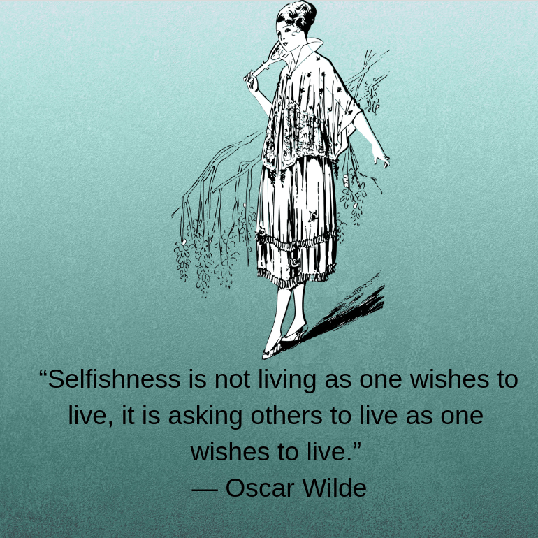 e2809cselfishness-is-not-living-as-one-wishes-to-live-it-is-asking-others-to-live-as-one-wishes-to-live-e2809d-e28095-oscar-wilde.png
