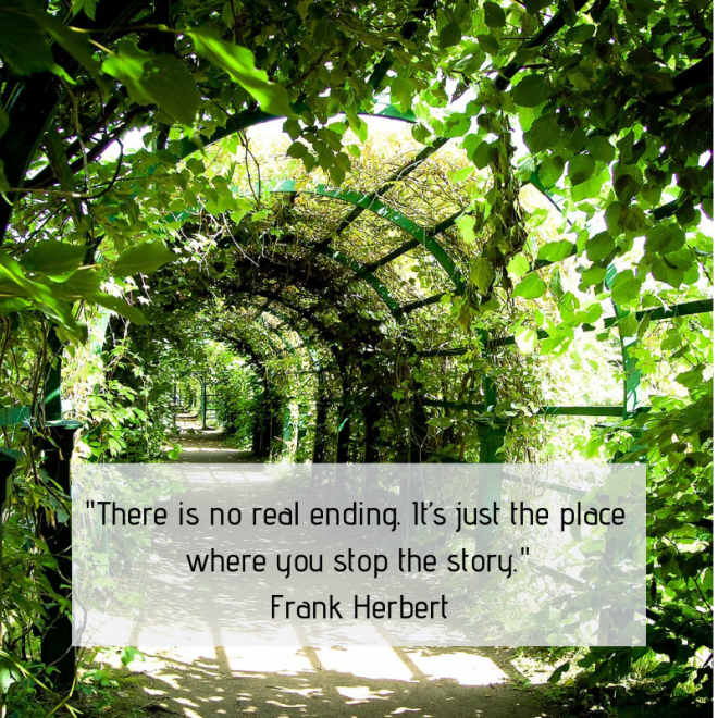 _There is no real ending. It's just the place where you stop the story._ Frank Herbert.png