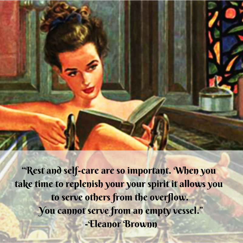 """Rest and self-care are so important. When you take time to replenish your your spirit it allows you to serve others from the overflow. You cannot serve from an empty vessel."" -Eleanor Brownn.png"