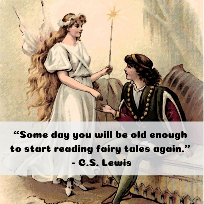"""""""Some day you will be old enough to start reading fairy tales again.""""   - C.S. Lewis.png"""
