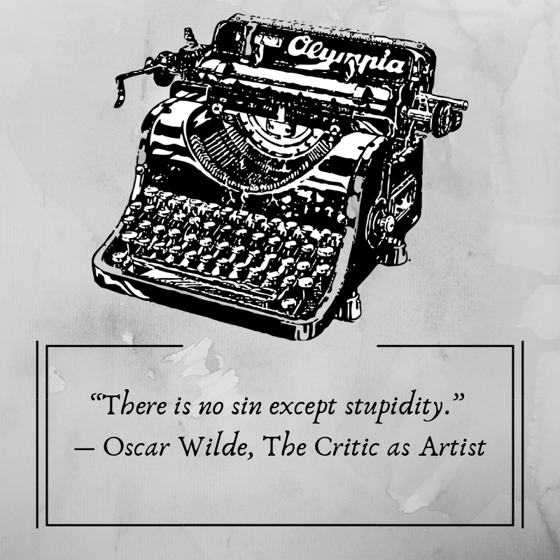 """There is no sin except stupidity.""  ― Oscar Wilde, The Critic as Artist.png"