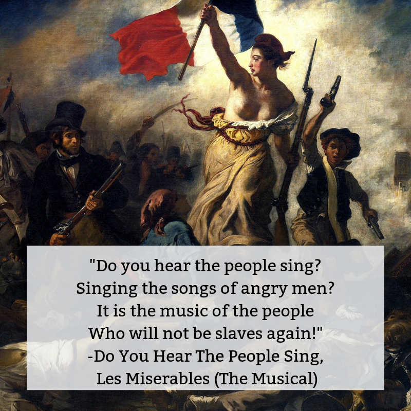 _Do you hear the people sing_ Singing the songs of angry men_ It is the music of the people Who will not be slaves again! When the beating of your heart Echoes the beating of the drums There is a life about to star.png